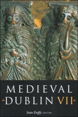 Medieval Dublin VII: Proceedings of the Friends of Medieval Dublin Symposium 2005