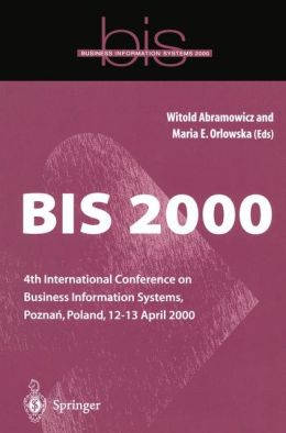 BIS 2000: 4th International Conference on Business Information Systems, Pozna?, Poland, 12-13 April 2000