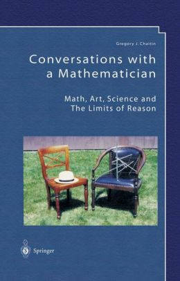 Conversations with a Mathematician: Math, Art, Science and the Limits of Reason