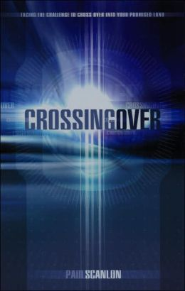 Crossing Over: Facing the Challenge to Cross Over into Your Promised Land
