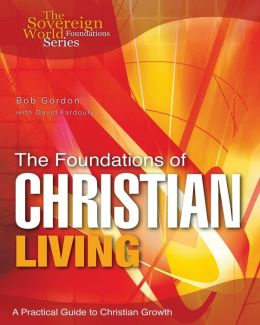 The Foundations of Christian Living: A Practical Guide to Christian Growth