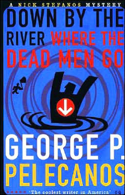 Down by the River Where the Dead Men Go (Nick Stefanos Series #3)