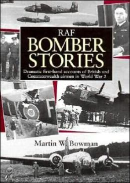 RAF Bomber Stories, Dramatic First-Hand Accounts of British and Commonwealth Airmen in WW 2