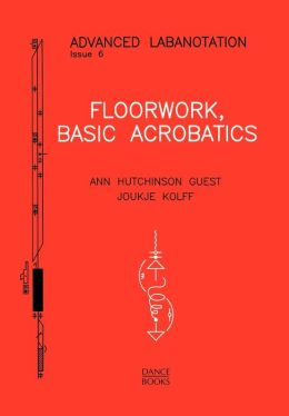 Floorwork, Basic Acrobatics: Advanced Labnotation, Issue 6