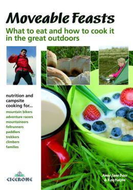 Moveable Feasts- an outdoor enthusiast's guide to what to eat and how to cook it