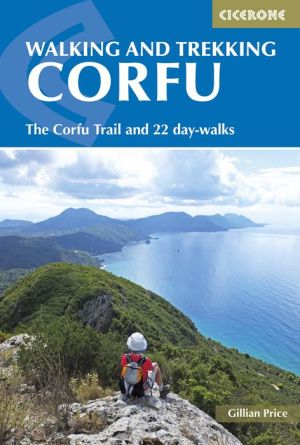 Walking and Trekking on Corfu: The Corfu Trail And 22 Day-Walks