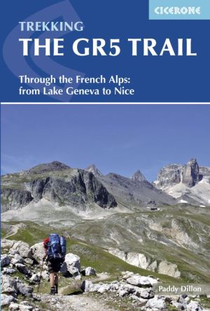 Trekking The GR5 Trail: Through the French Alps: From Lake Geneva to Nice