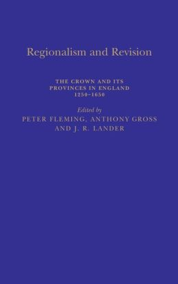 Regionalism and Revolt: The Crown and Its Provinces in England, 1200-1650