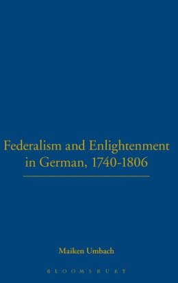 Federalism and Enlightenment in Germany: 170-1806