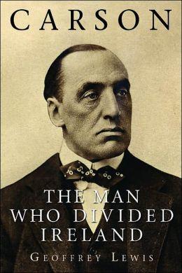 Carson: The Man Who Divided Ireland