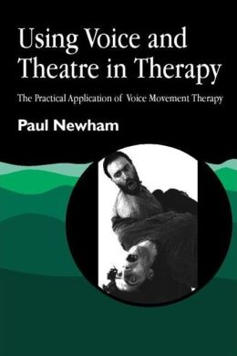 USING VOICE AND THEATRE IN THERAPY
