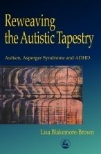 Reweaving the Autistic Tapestry: Autism, Asperger's Syndrome and ADHD