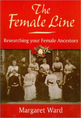 The Female Line: Researching your Female Ancestors