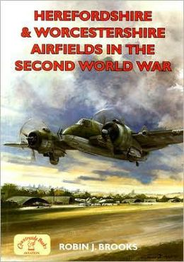 Herefordshire and Worcestershire Airfields in the Second World War