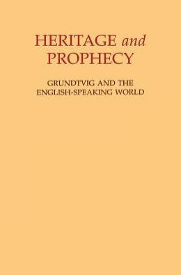 Heritage and Prophecy: Grundtvig and the English-Speaking World