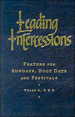 Leading Intercessions: Prayers for Sundays, Holy Days and Festivals - Years A, B, and C