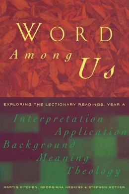 Word Among Us: Exploring the Lectionary Readings, Year a