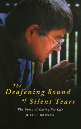 The Deafening Sound of Silent Tears: The Remarkable Story of Caring for Life