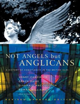Not Angels, But Anglicans: A History of Christianity in the British Isles