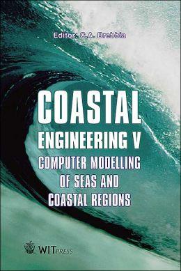 Coastal Engineering V: Computer Modelling of Seas and Coastal Regions