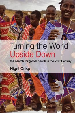 Turning the World Upside Down: The search for global health in the 21st Century