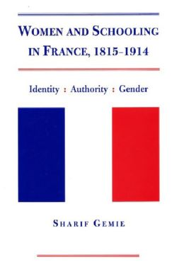 Women and Schooling in France,1815-1914: Identity,Authority and Gender