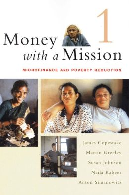 Money With a Mission, Volume 1: Microfinance and Poverty Reduction