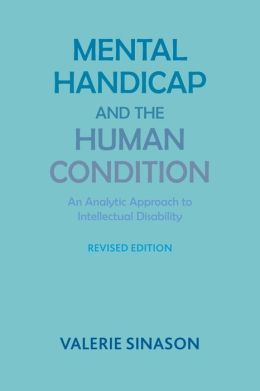 Mental Handicap and the Human Condition: An Analytic Approach to Intellectual Disability (Revised Edition)