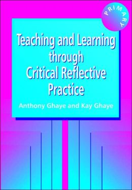 Teaching and Learning through Critical Reflective Practice