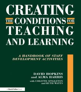 Creating the Conditions for Teaching and Learning: A Handbook of Staff Development Activities