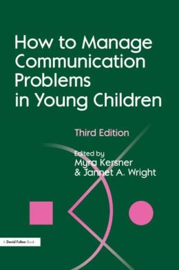 How to Manage Communication Problems in Young Children, Third Edition