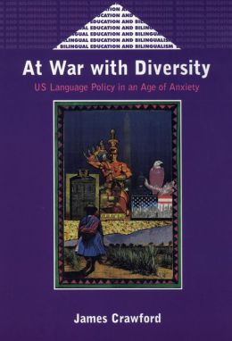 At War With Diversity: U.s Language Poli: U.S. Language Policy in an Age of Anxiety