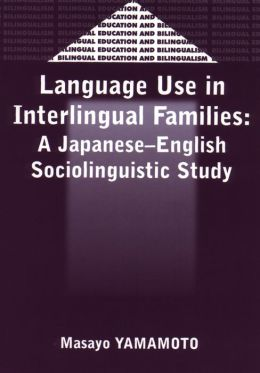 Language Use in Interlingual Families: A Japanese-English Sociolinguistic Study