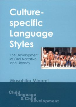 Culture-Specific Language Styles: The Development of Oral Narrative and Literacy