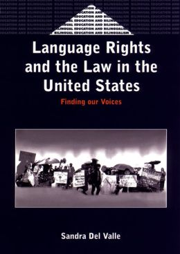 Language Rights and the Law in the United States: Finding Our Voices