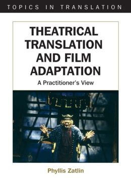 Theatrical Translation and Film Adaptation: A Practitioner's View (Topics in Translation Series)
