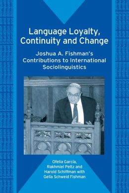 Language Loyalty, Continuity and Change: Joshua A. Fishman's Contributions to International Sociolinguistics