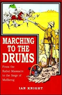 Marching To The Drums: Eyewitness Accounts of War from the Kabul Massacre to the Siege of Mafeking