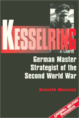 Kesselring: German Master Strategist of the Second World War (Greenhill Military Paperbacks Series)