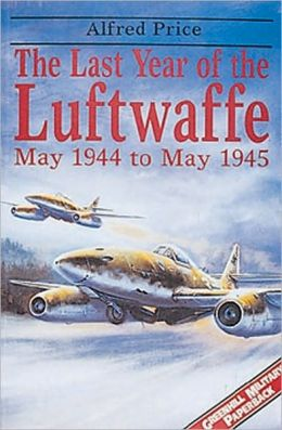 Last Year of the Luftwaffe: May 1944 to May 1945