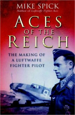 Aces of the Reich: The Making of a Luftwaffe Fighter Pilot