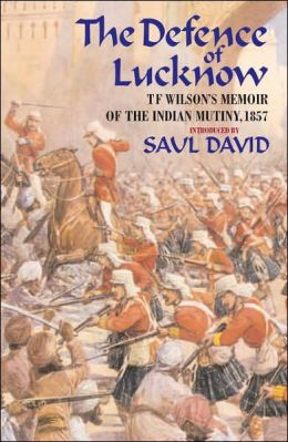 Defence of Lucknow: T. F. Wilson's Memoir of the Indian Mutiny, 1857