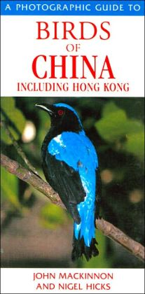 A Photographic Guide to Birds of China, Including Hong Kong