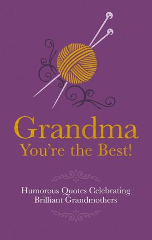 Grandma You're the Best: Humorous Quotes Celebrating Brilliant Grandmothers