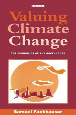 Valuing Climate Change: The Economics of the Greenhouse Effect