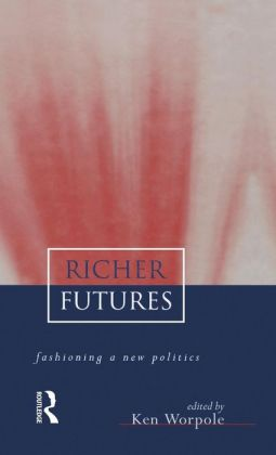 Richer Futures: Fashioning a new politics