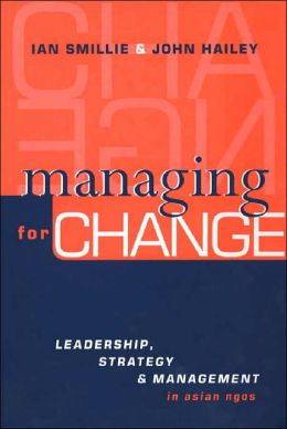 Managing for Change: Leadership, Strategy and Management in Asian NGOs