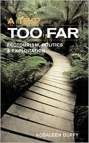 A Trip Too Far: Ecotourism, Politics and Exploitation