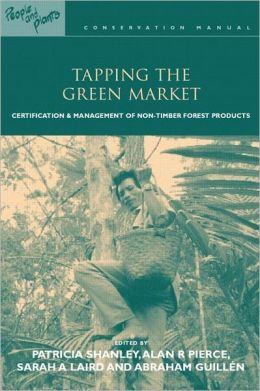 Tapping the Green Market: Management and Certification of Non-Timber Forest Products