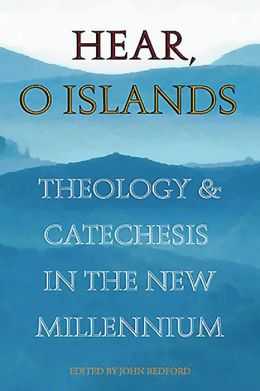 Hear O Islands: Theology and Catechesis in the New Millennium